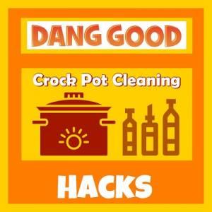 Clean A Crock Pot with a Crock Pot Cleaning Hack
