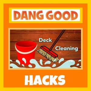 A Hack on How to Clean the Deck